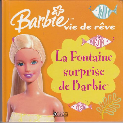 LIVRE barbie vie de reve la fontaine surprise de barbie  2006