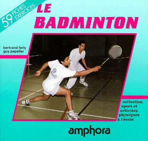 LIVRE Bertrand Ferly le badminton 1995